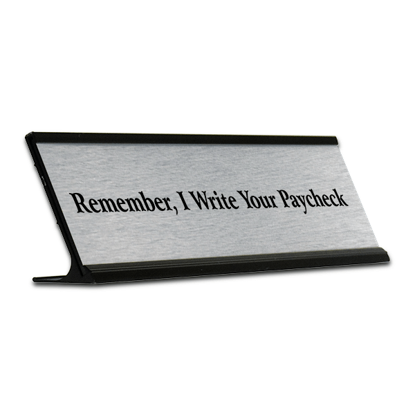 """""""Remember I Write Your Paycheck"""" Desk Plate"""
