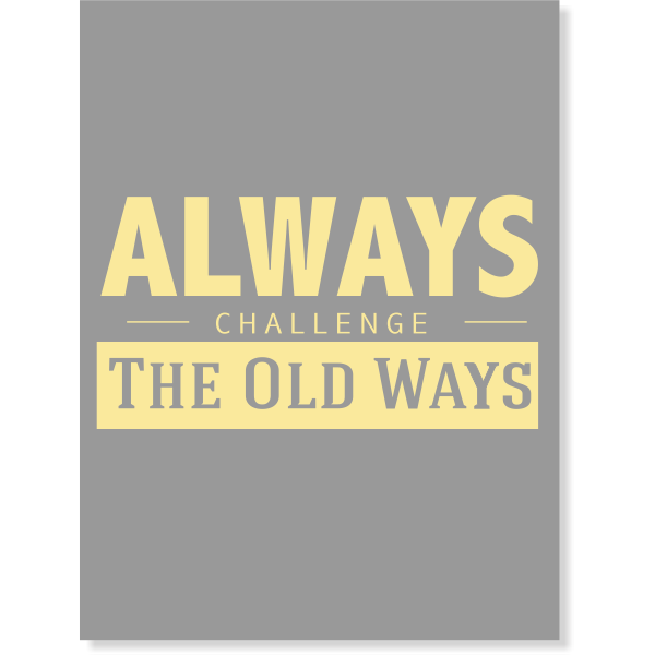 """Always Challenge the Old Ways Poster Sign - 18"""" x 24"""""""