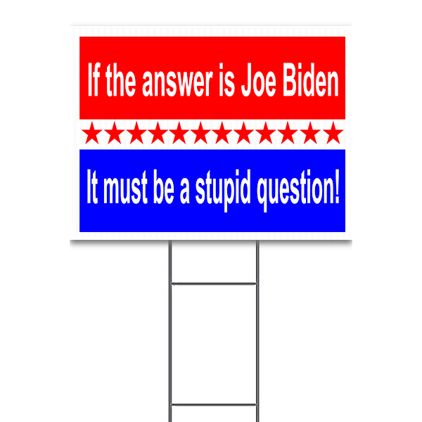 """If the Answer Is Joe Biden It Must Be A Stupid Question Yard Sign  