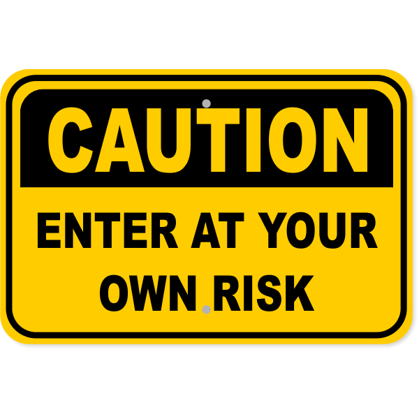 """Caution Enter At Your Own Risk Aluminum Sign 