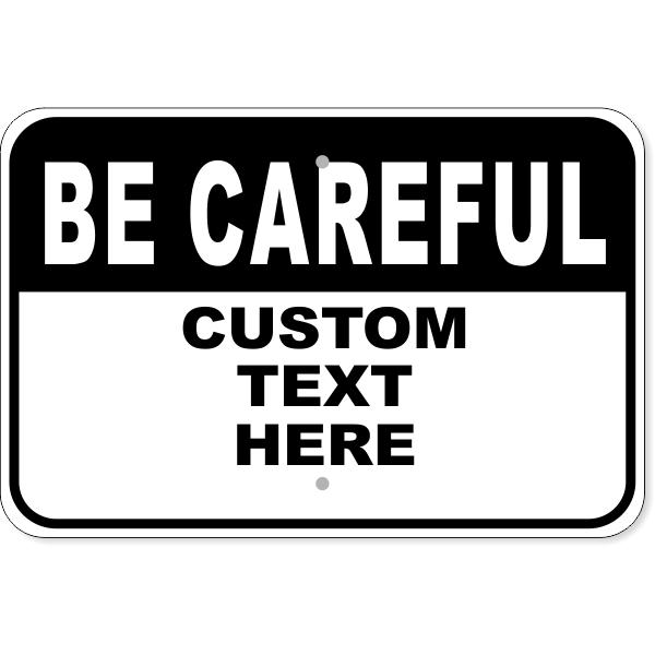 "Custom Text Black Be Careful Aluminum Sign | 12"" x 18"""