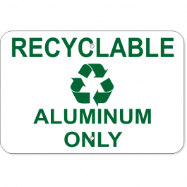 Recyclable Aluminum Only Aluminum Sign | 12