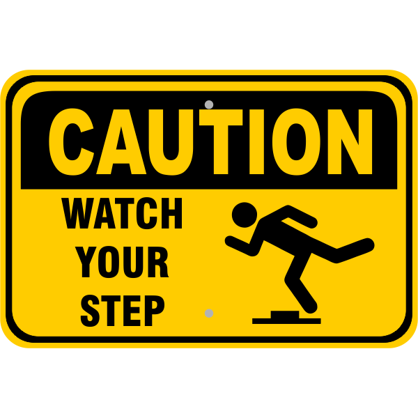 """Caution Watch Your Step Aluminum Sign 