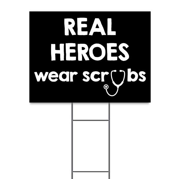Real Heroes Wear Scrubs Yard Sign