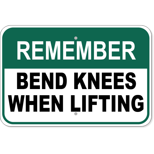 """Remember Bend Knees When Lifting Aluminum Sign   12"""" x 18"""""""