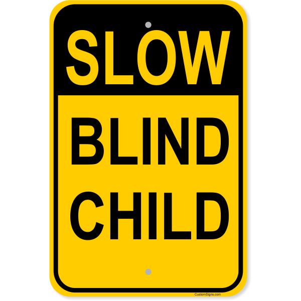 "Slow Blind Child Aluminum Sign | 18"" x 12"""