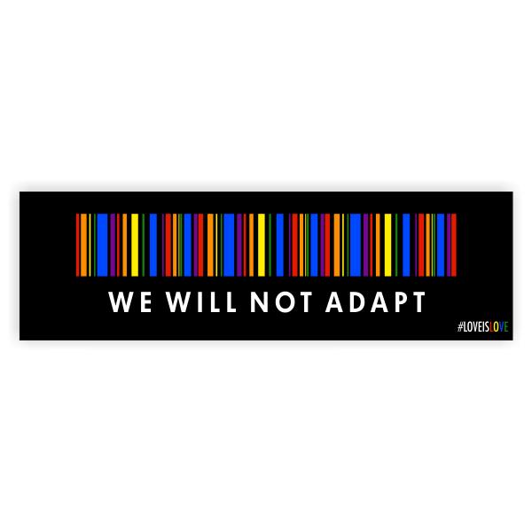 We Will Not Adapt Pride Bumper Sticker