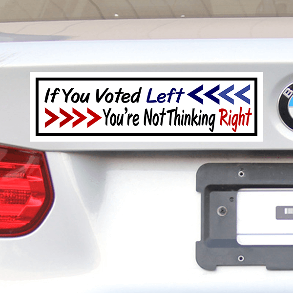 If You Voted Left You're Not Thinking Right Bumper Sticker