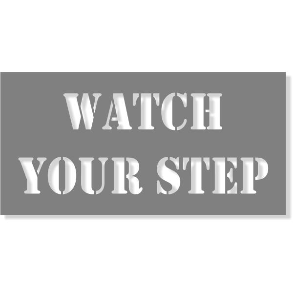 WATCH YOUR STEP Mylar Stencil