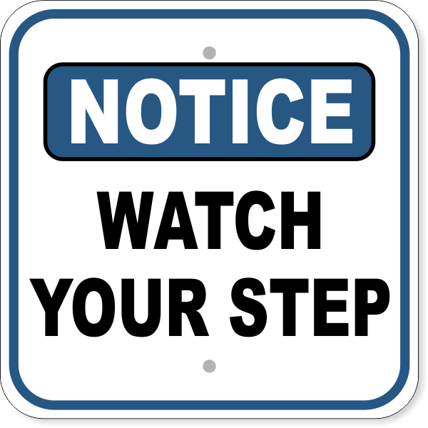 """Watch Your Step Notice Aluminum Sign 