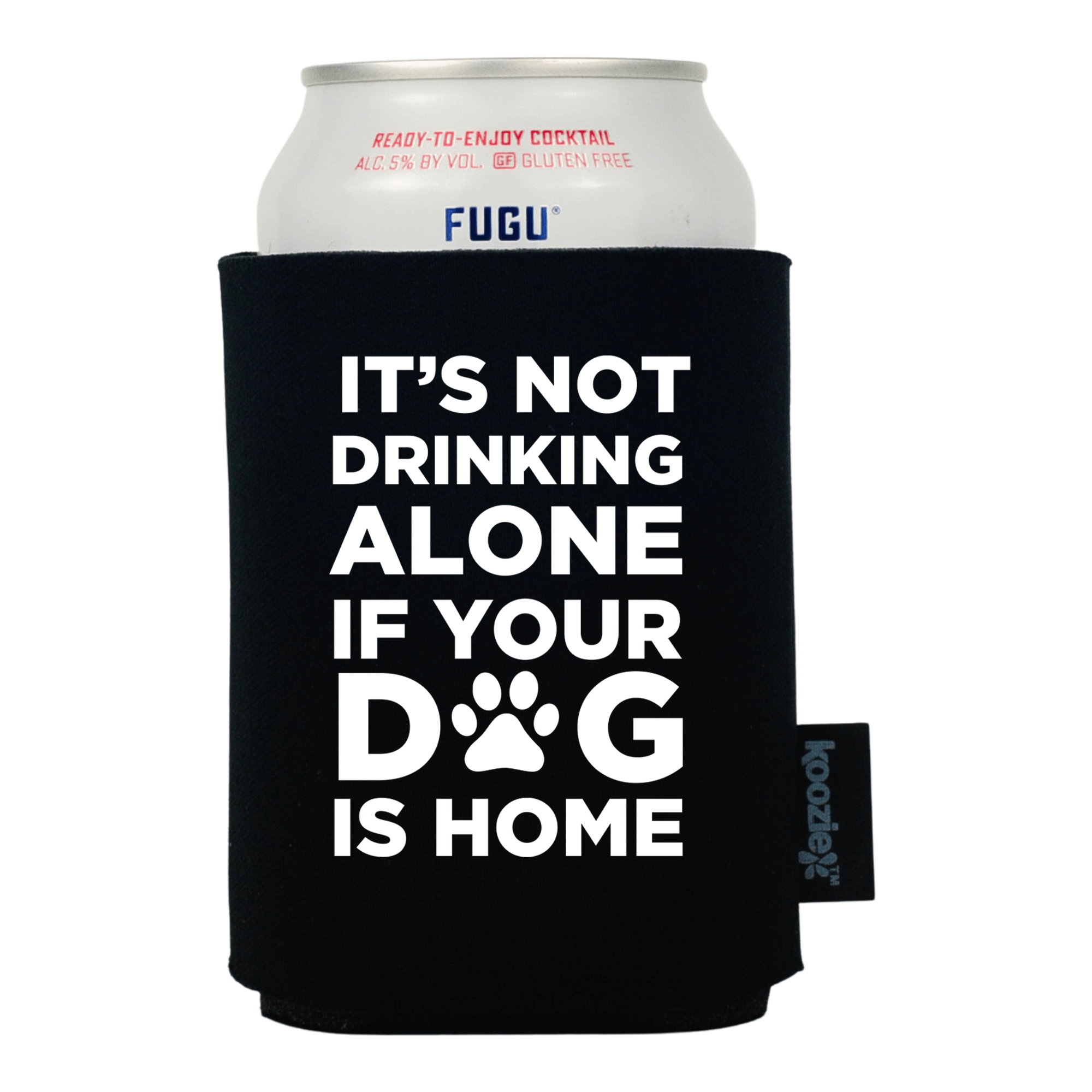 Koozie® It's Not Drinking Alone if the Dog Is Home Pet Lovers Drink Cooler