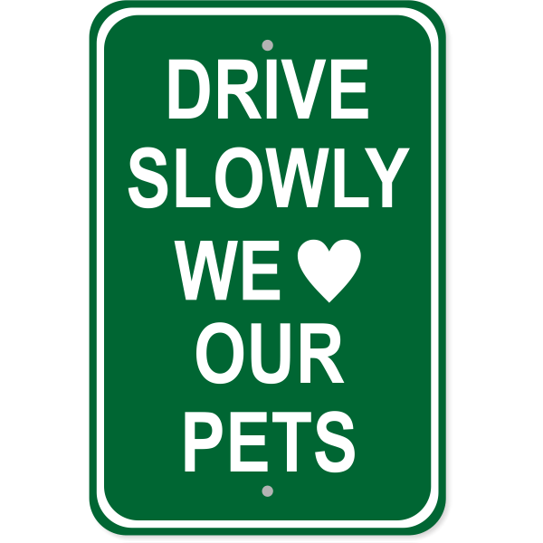 "Drive Slowly Pets Aluminum Sign | 18"" x 12"""