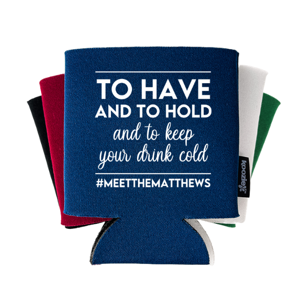 To Have and To Hold Wedding Koozie®
