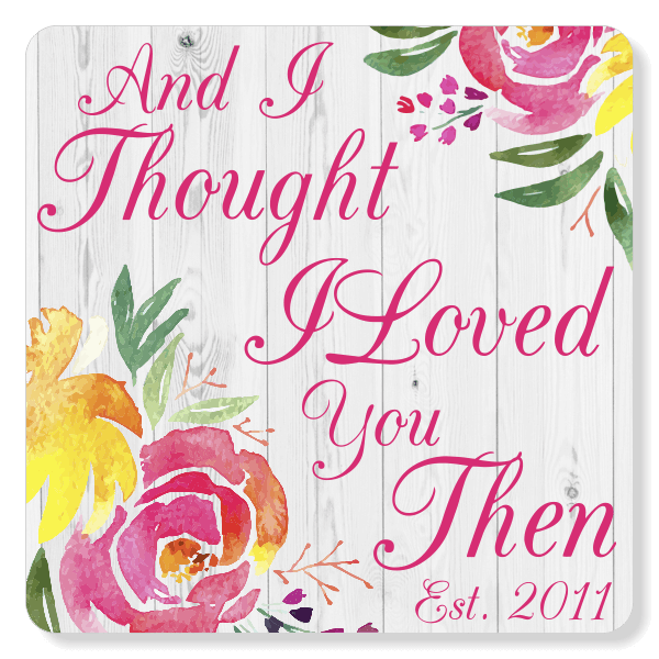 """'I Thought I Loved You Then' Anniversary Sign   6"""" x 6"""""""