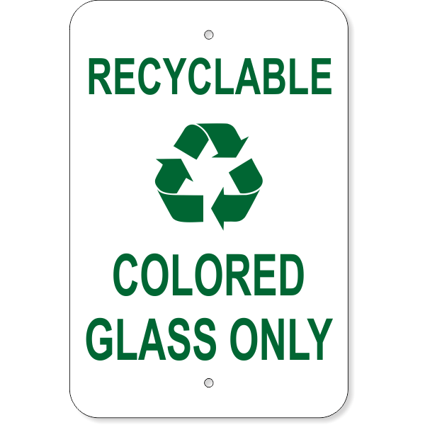 """Recyclable Colored Glass Only Aluminum Sign 