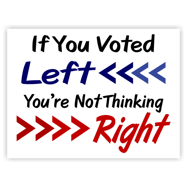 If You Voted Left You're Not Thinking Right Yard Sign