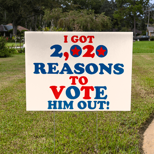 """Funny """"I Got 2020 Reasons to Vote Him Out"""" Yard Sign"""