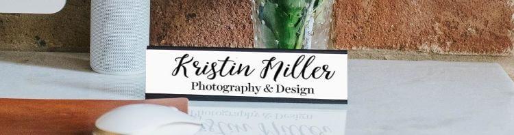 Kristin Miller Photography and Design Desk Name Plate